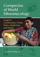 Conspectus of World Ethnomycology: Fungi in Ceremonies, Crafts, Diets, Medicines, and Myths